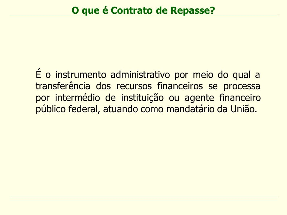 É o instrumento administrativo por meio do qual a transferência dos recursos financeiros se processa por intermédio de instituição ou agente financeir