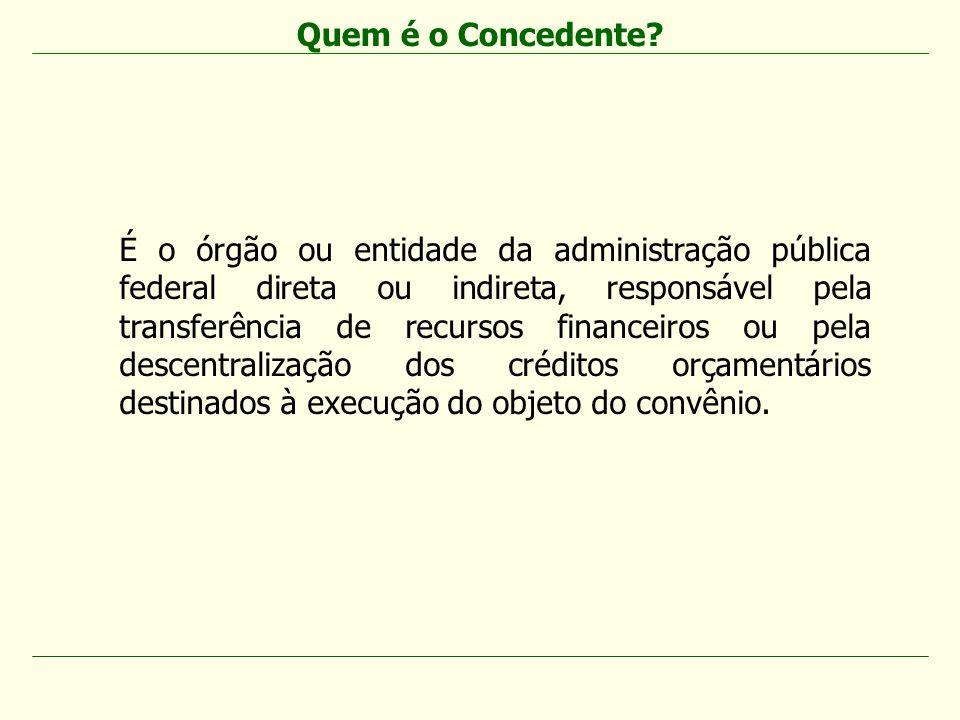 É o órgão ou entidade da administração pública federal direta ou indireta, responsável pela transferência de recursos financeiros ou pela descentraliz