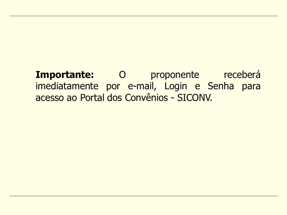Importante: O proponente receberá imediatamente por e-mail, Login e Senha para acesso ao Portal dos Convênios - SICONV.