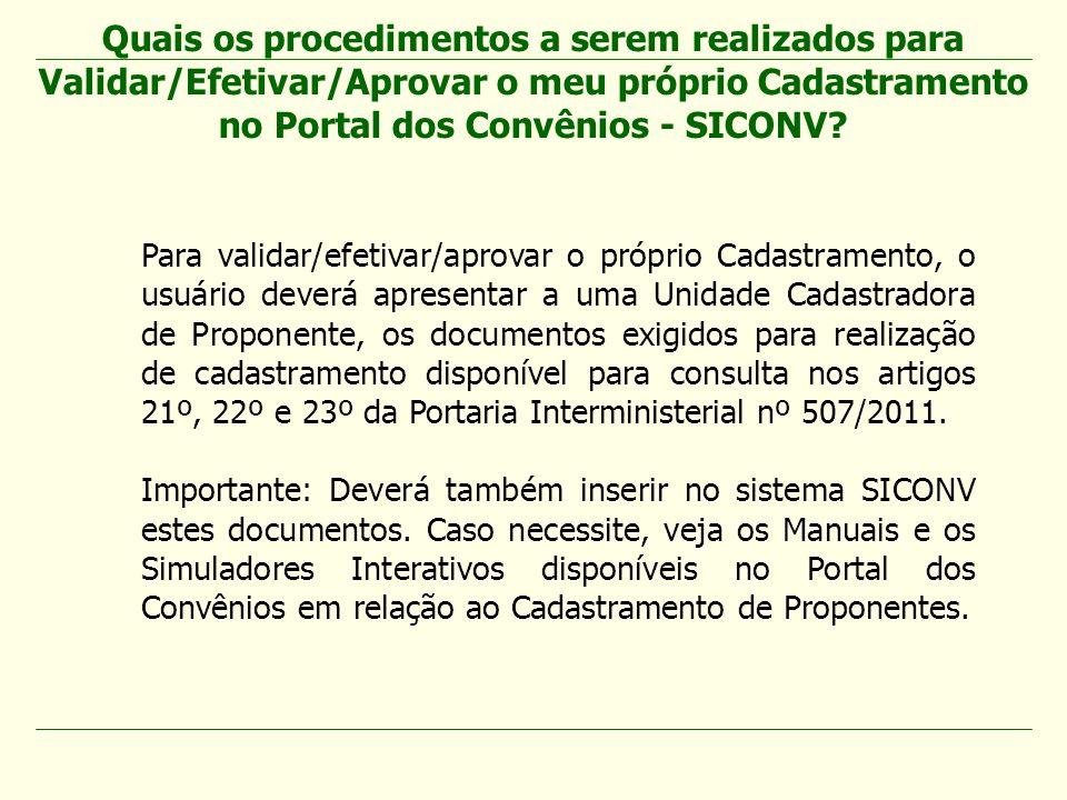 Para validar/efetivar/aprovar o próprio Cadastramento, o usuário deverá apresentar a uma Unidade Cadastradora de Proponente, os documentos exigidos pa