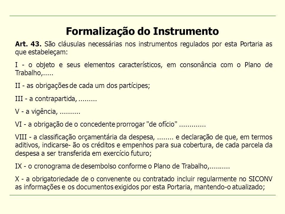Art. 43. São cláusulas necessárias nos instrumentos regulados por esta Portaria as que estabeleçam: I - o objeto e seus elementos característicos, em