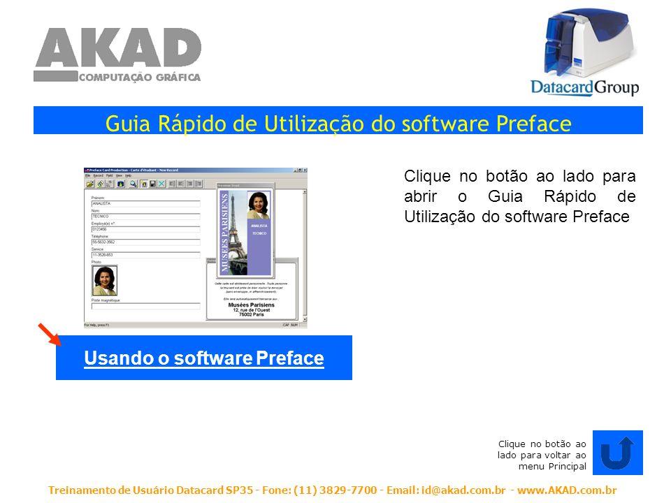 Treinamento de Usuário Datacard SP35 - Fone: (11) 3829-7700 - Email: id@akad.com.br - www.AKAD.com.br Guia Rápido de Utilização do software Preface Cl
