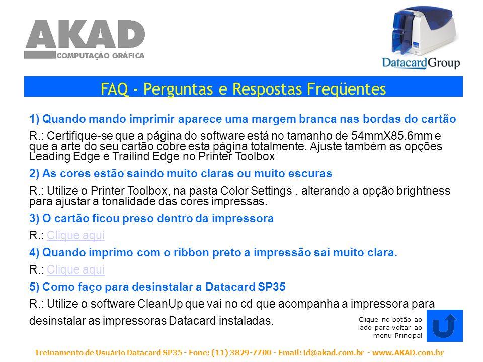 Treinamento de Usuário Datacard SP35 - Fone: (11) 3829-7700 - Email: id@akad.com.br - www.AKAD.com.br FAQ - Perguntas e Respostas Freqüentes 1) Quando