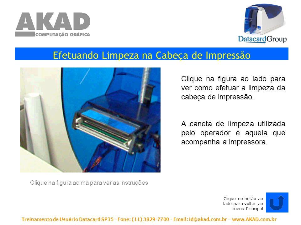 Treinamento de Usuário Datacard SP35 - Fone: (11) 3829-7700 - Email: id@akad.com.br - www.AKAD.com.br Efetuando Limpeza na Cabeça de Impressão Clique