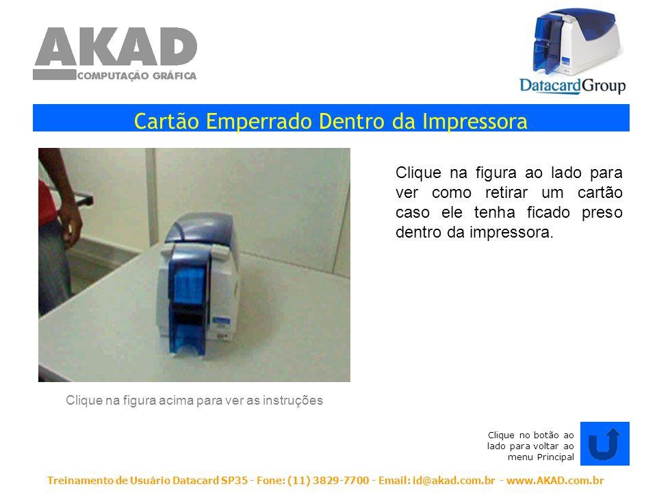 Treinamento de Usuário Datacard SP35 - Fone: (11) 3829-7700 - Email: id@akad.com.br - www.AKAD.com.br Cartão Emperrado Dentro da Impressora Clique na