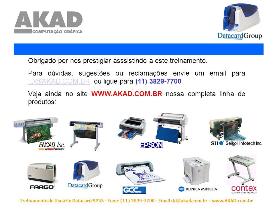 Treinamento de Usuário Datacard SP35 - Fone: (11) 3829-7700 - Email: id@akad.com.br - www.AKAD.com.br Obrigado por nos prestigiar asssistindo a este t
