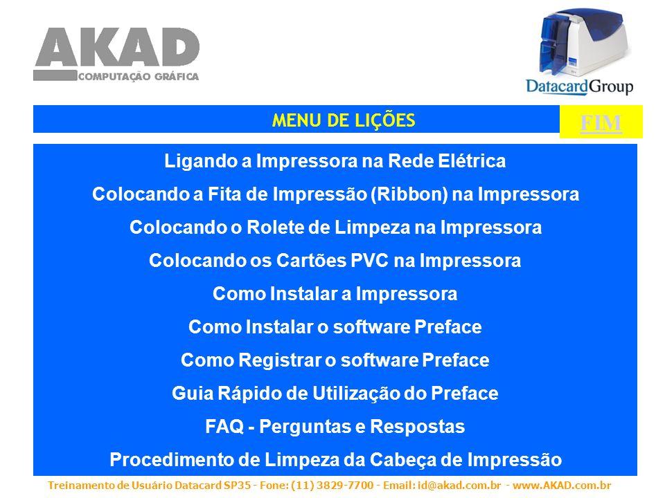 Treinamento de Usuário Datacard SP35 - Fone: (11) 3829-7700 - Email: id@akad.com.br - www.AKAD.com.br Ligando a Impressora na Rede Elétrica Colocando