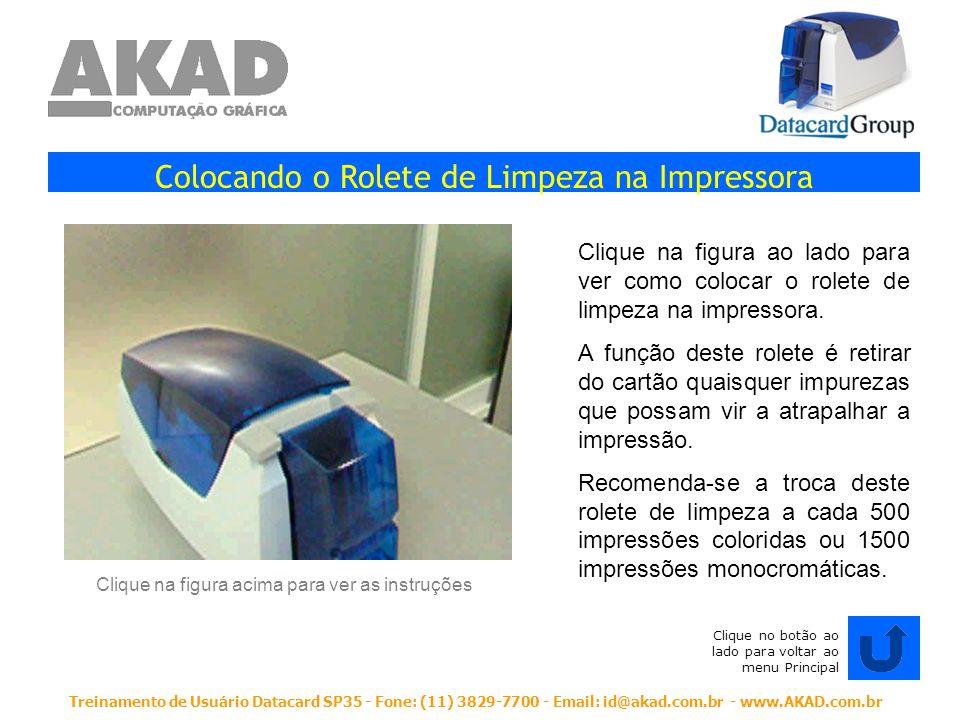 Treinamento de Usuário Datacard SP35 - Fone: (11) 3829-7700 - Email: id@akad.com.br - www.AKAD.com.br Colocando o Rolete de Limpeza na Impressora Cliq