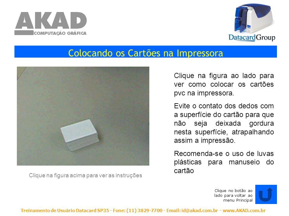 Treinamento de Usuário Datacard SP35 - Fone: (11) 3829-7700 - Email: id@akad.com.br - www.AKAD.com.br Colocando os Cartões na Impressora Clique na fig