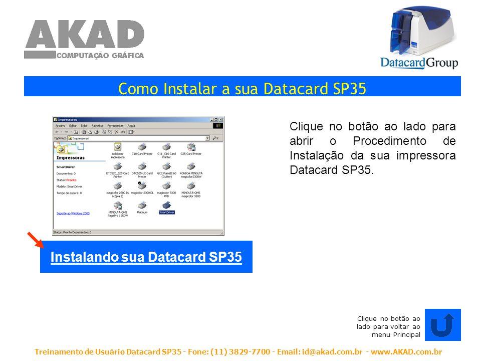 Treinamento de Usuário Datacard SP35 - Fone: (11) 3829-7700 - Email: id@akad.com.br - www.AKAD.com.br Como Instalar a sua Datacard SP35 Clique no botã