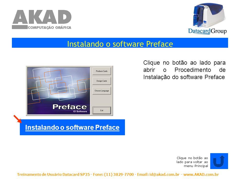 Treinamento de Usuário Datacard SP35 - Fone: (11) 3829-7700 - Email: id@akad.com.br - www.AKAD.com.br Registrando o software Preface Clique no botão ao lado para abrir o Procedimento de Registro do software Preface Registrando o software Preface Clique no botão ao lado para voltar ao menu Principal