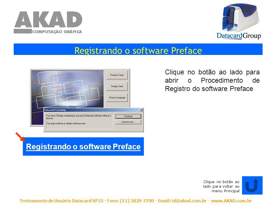 Treinamento de Usuário Datacard SP35 - Fone: (11) 3829-7700 - Email: id@akad.com.br - www.AKAD.com.br Registrando o software Preface Clique no botão a