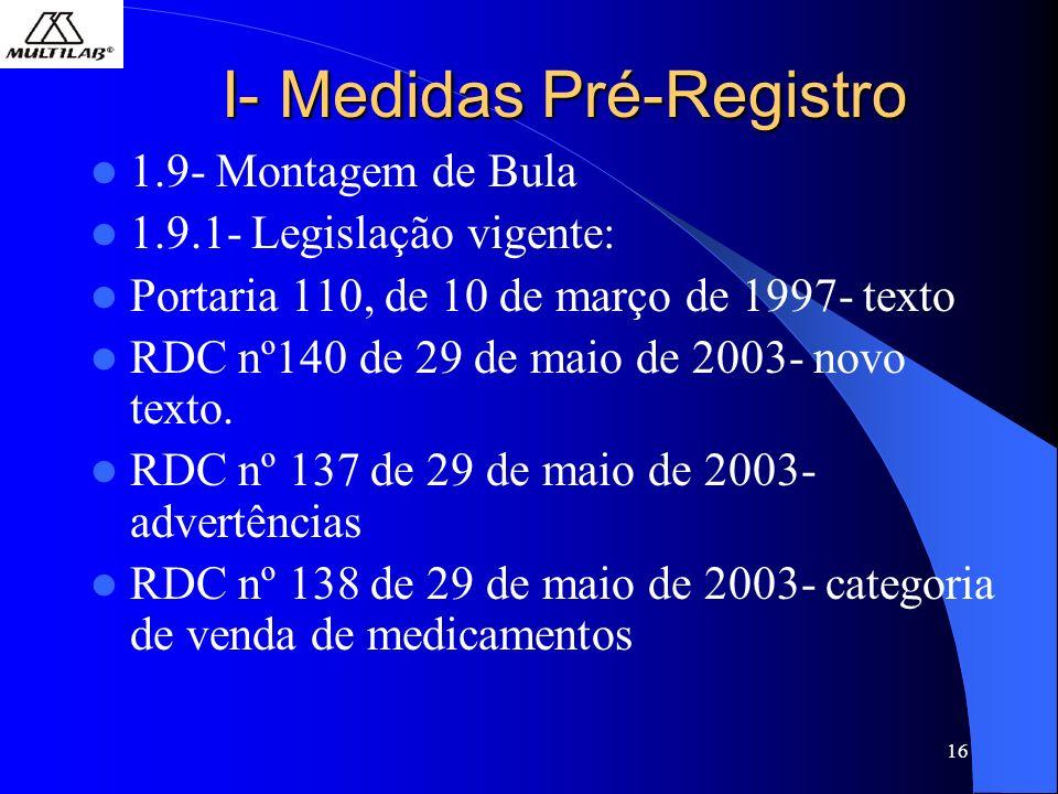 16 I- Medidas Pré-Registro 1.9- Montagem de Bula 1.9.1- Legislação vigente: Portaria 110, de 10 de março de 1997- texto RDC nº140 de 29 de maio de 2003- novo texto.