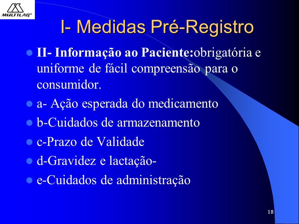 18 I- Medidas Pré-Registro II- Informação ao Paciente:obrigatória e uniforme de fácil compreensão para o consumidor. a- Ação esperada do medicamento b