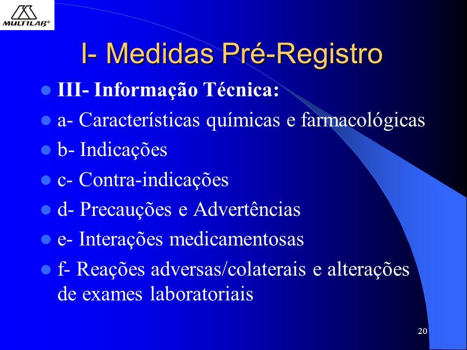 20 I- Medidas Pré-Registro III- Informação Técnica: a- Características químicas e farmacológicas b- Indicações c- Contra-indicações d- Precauções e Advertências e- Interações medicamentosas f- Reações adversas/colaterais e alterações de exames laboratoriais