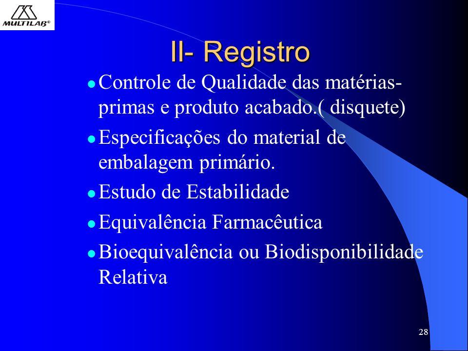 28 II- Registro Controle de Qualidade das matérias- primas e produto acabado.( disquete) Especificações do material de embalagem primário. Estudo de E