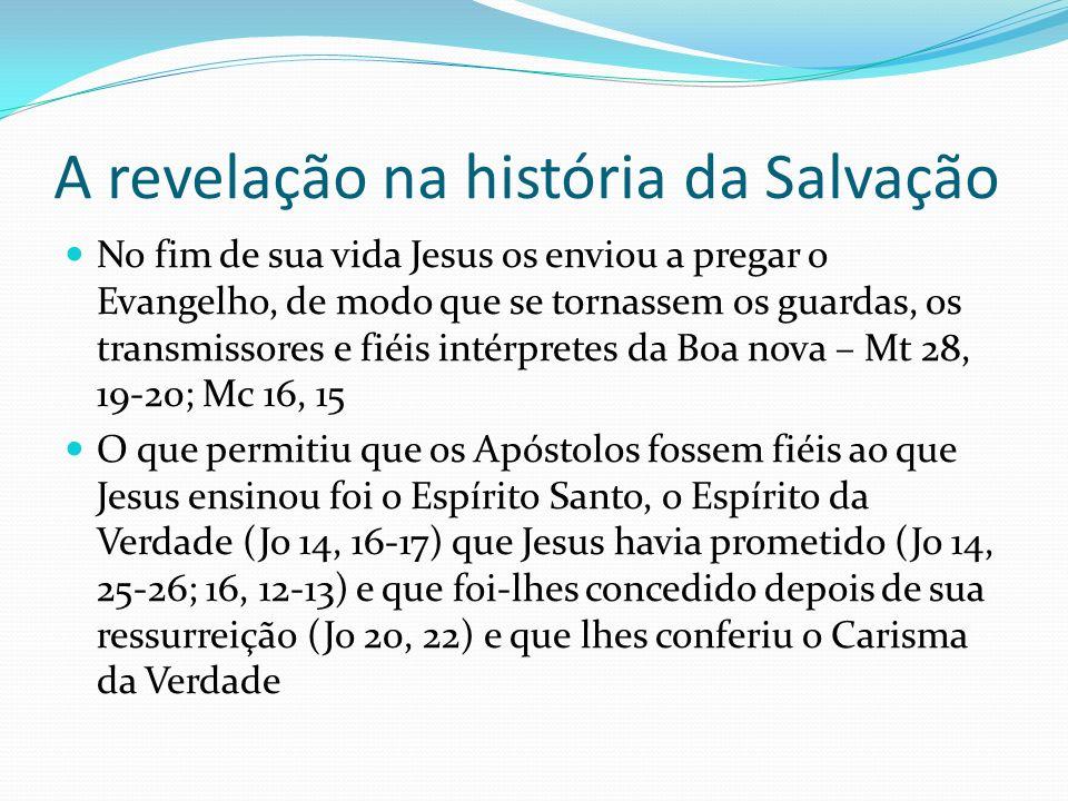 A revelação na história da Salvação No fim de sua vida Jesus os enviou a pregar o Evangelho, de modo que se tornassem os guardas, os transmissores e f