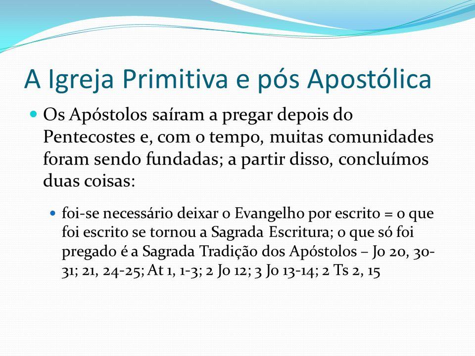 A Igreja Primitiva e pós Apostólica Os Apóstolos saíram a pregar depois do Pentecostes e, com o tempo, muitas comunidades foram sendo fundadas; a part
