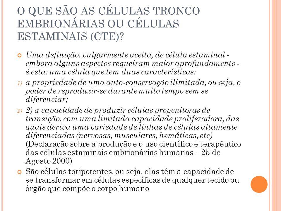 O QUE SÃO AS CÉLULAS TRONCO EMBRIONÁRIAS OU CÉLULAS ESTAMINAIS (CTE)? Uma definição, vulgarmente aceita, de célula estaminal - embora alguns aspectos