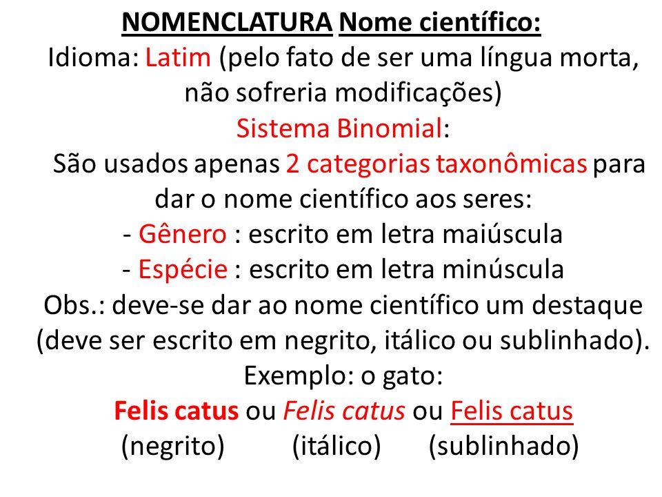 NOMENCLATURA Nome científico: Idioma: Latim (pelo fato de ser uma língua morta, não sofreria modificações) Sistema Binomial: São usados apenas 2 categ