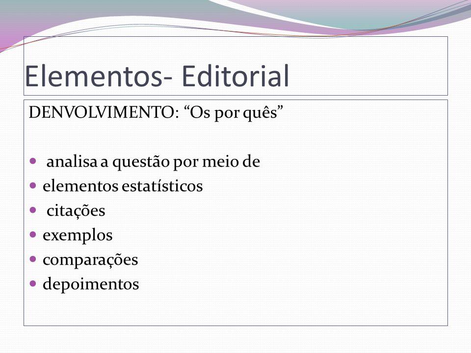 Elementos- Editorial DENVOLVIMENTO: Os por quês analisa a questão por meio de elementos estatísticos citações exemplos comparações depoimentos