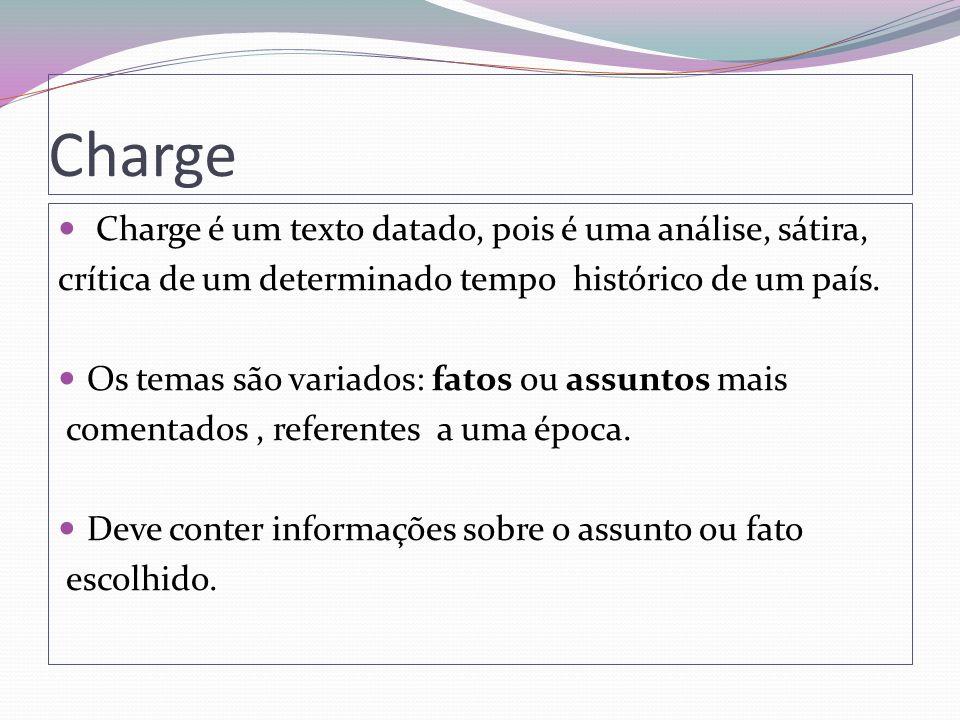 Charge Charge é um texto datado, pois é uma análise, sátira, crítica de um determinado tempo histórico de um país. Os temas são variados: fatos ou ass