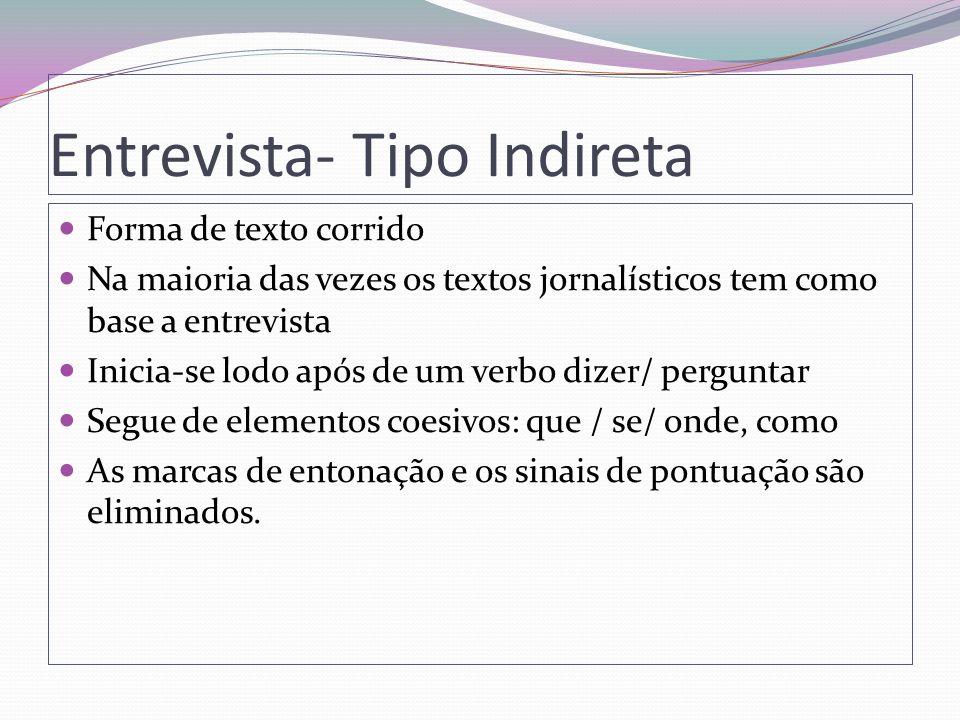 Entrevista- Tipo Indireta Forma de texto corrido Na maioria das vezes os textos jornalísticos tem como base a entrevista Inicia-se lodo após de um ver