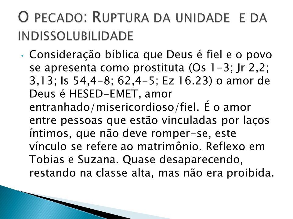 Consideração bíblica que Deus é fiel e o povo se apresenta como prostituta (Os 1-3; Jr 2,2; 3,13; Is 54,4-8; 62,4-5; Ez 16.23) o amor de Deus é HESED-