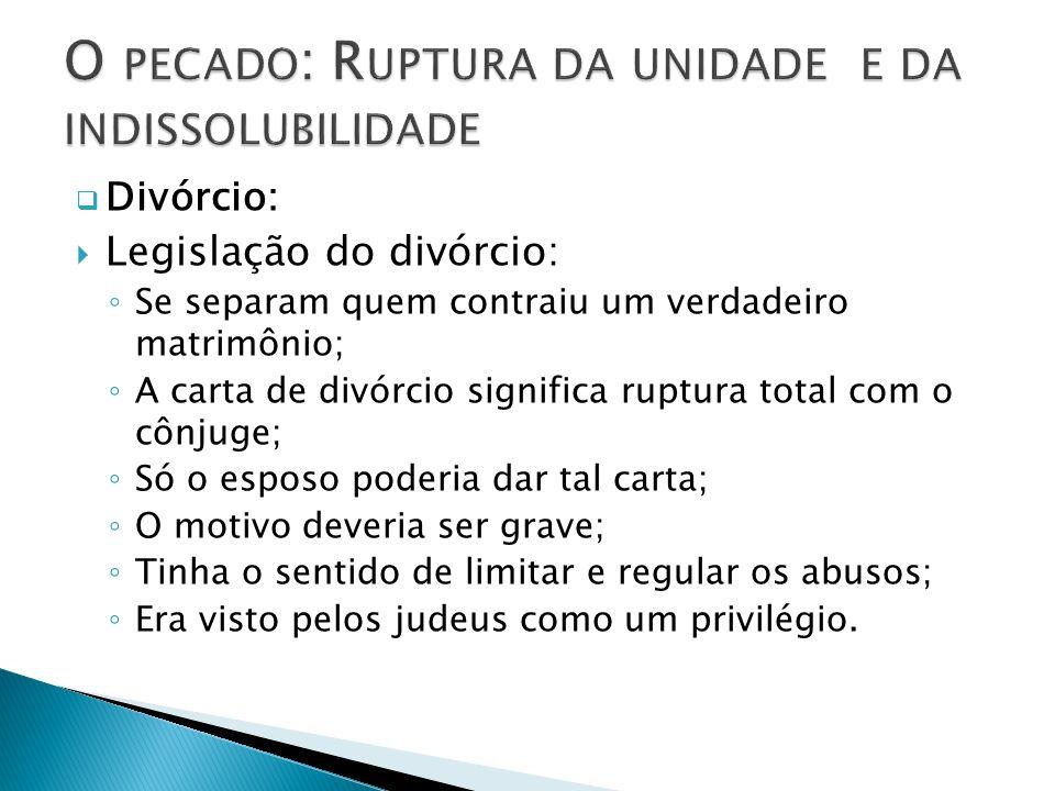 Divórcio: Legislação do divórcio: Se separam quem contraiu um verdadeiro matrimônio; A carta de divórcio significa ruptura total com o cônjuge; Só o e