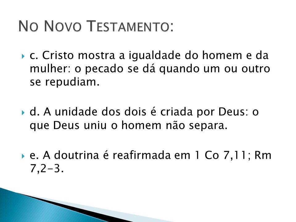 c. Cristo mostra a igualdade do homem e da mulher: o pecado se dá quando um ou outro se repudiam. d. A unidade dos dois é criada por Deus: o que Deus