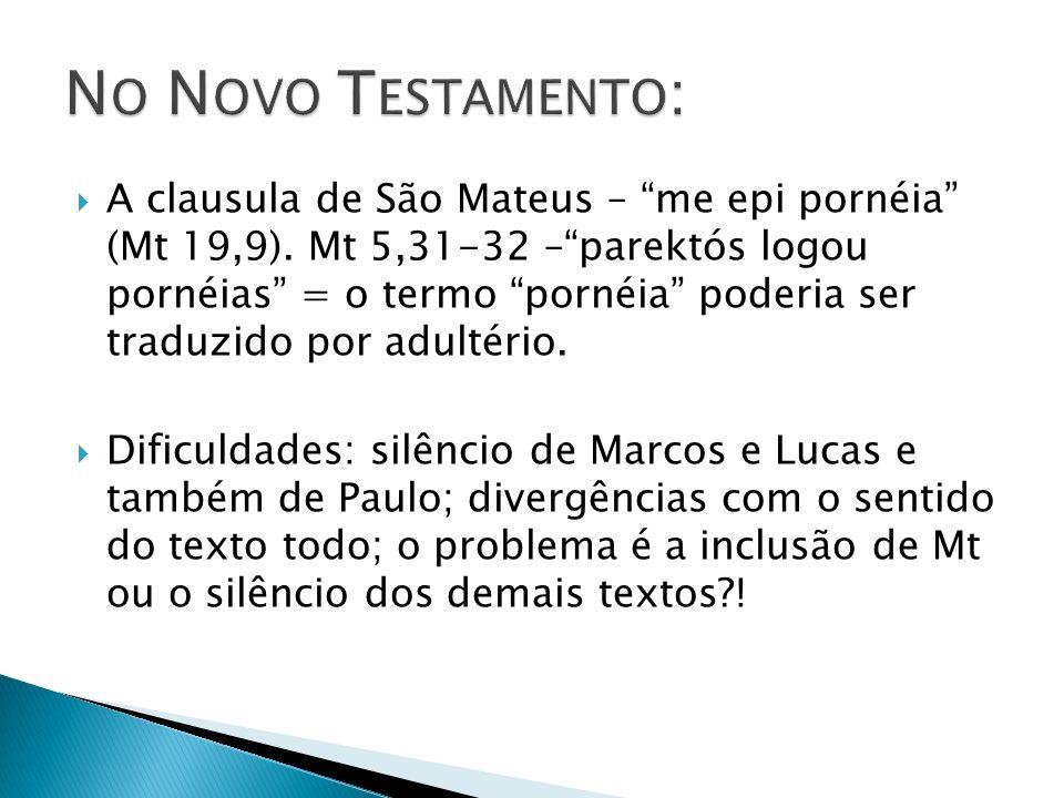 A clausula de São Mateus – me epi pornéia (Mt 19,9). Mt 5,31-32 –parektós logou pornéias = o termo pornéia poderia ser traduzido por adultério. Dificu