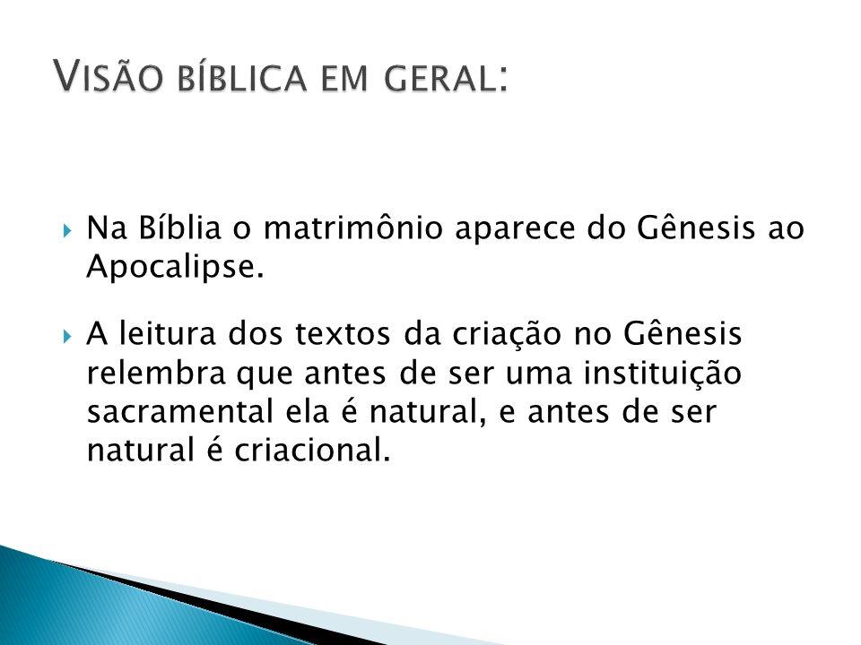 Na Bíblia o matrimônio aparece do Gênesis ao Apocalipse. A leitura dos textos da criação no Gênesis relembra que antes de ser uma instituição sacramen