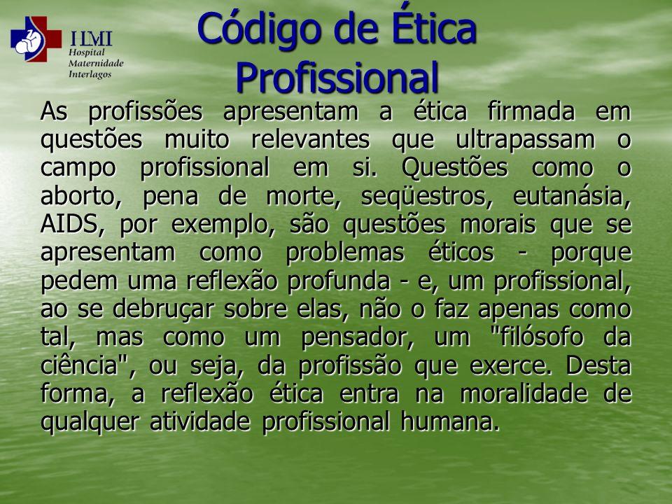 Código de Ética Profissional As profissões apresentam a ética firmada em questões muito relevantes que ultrapassam o campo profissional em si. Questõe