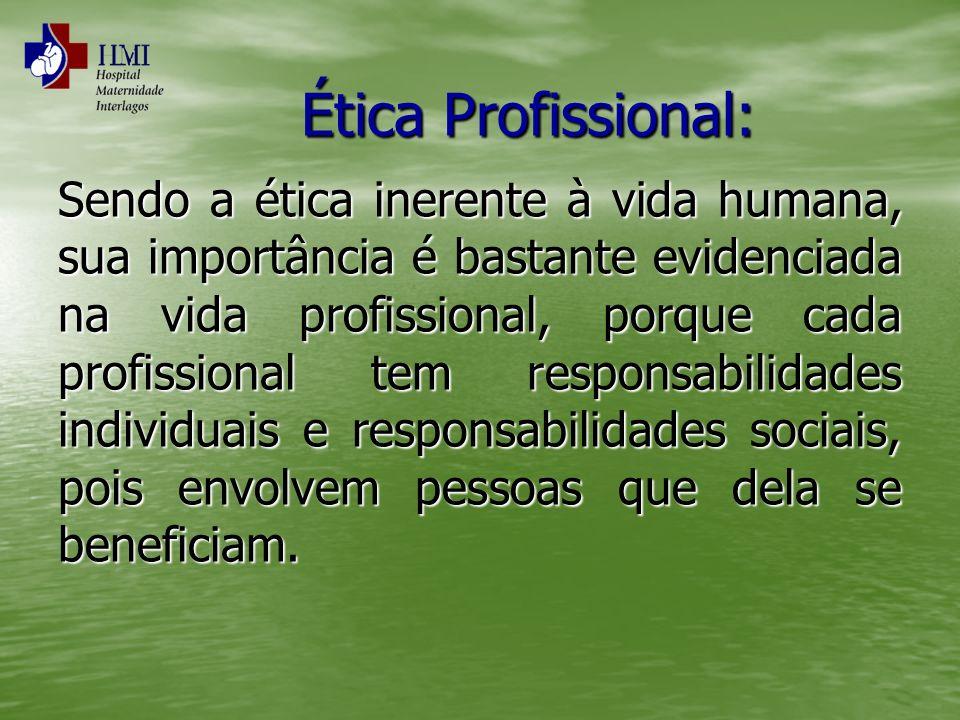 Ética Profissional: Sendo a ética inerente à vida humana, sua importância é bastante evidenciada na vida profissional, porque cada profissional tem re