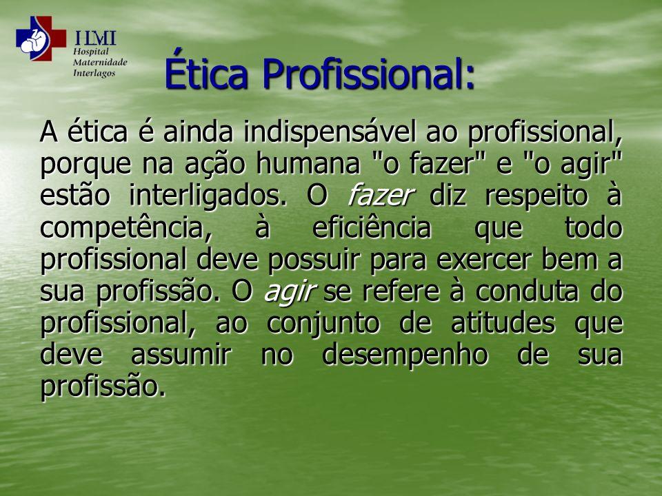 Ética Profissional: A ética é ainda indispensável ao profissional, porque na ação humana