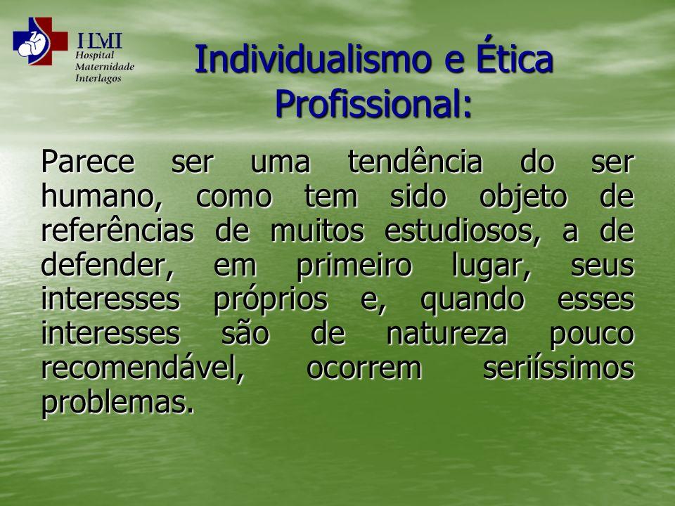 Individualismo e Ética Profissional: Parece ser uma tendência do ser humano, como tem sido objeto de referências de muitos estudiosos, a de defender,