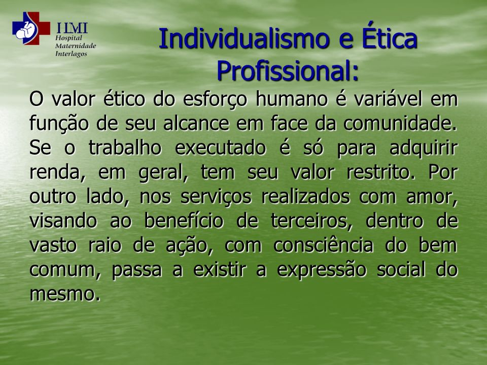 Individualismo e Ética Profissional: O valor ético do esforço humano é variável em função de seu alcance em face da comunidade. Se o trabalho executad