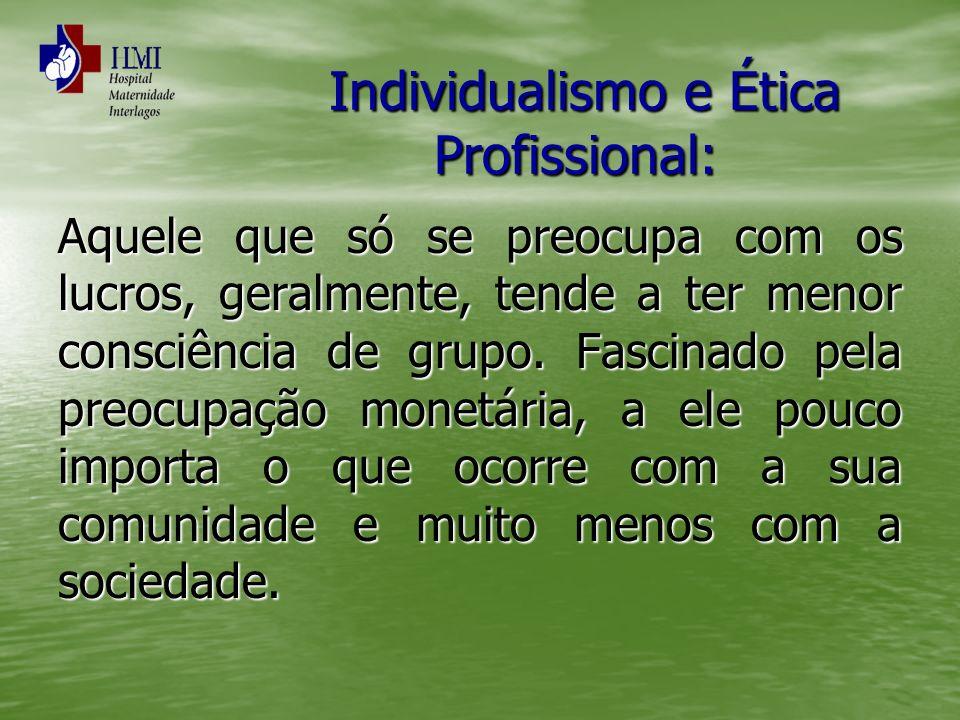 Individualismo e Ética Profissional: Individualismo e Ética Profissional: Aquele que só se preocupa com os lucros, geralmente, tende a ter menor consc