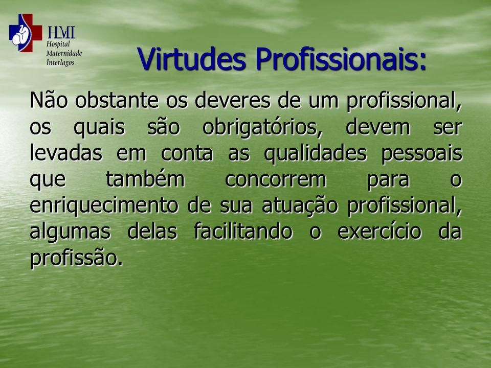 Virtudes Profissionais: Não obstante os deveres de um profissional, os quais são obrigatórios, devem ser levadas em conta as qualidades pessoais que t