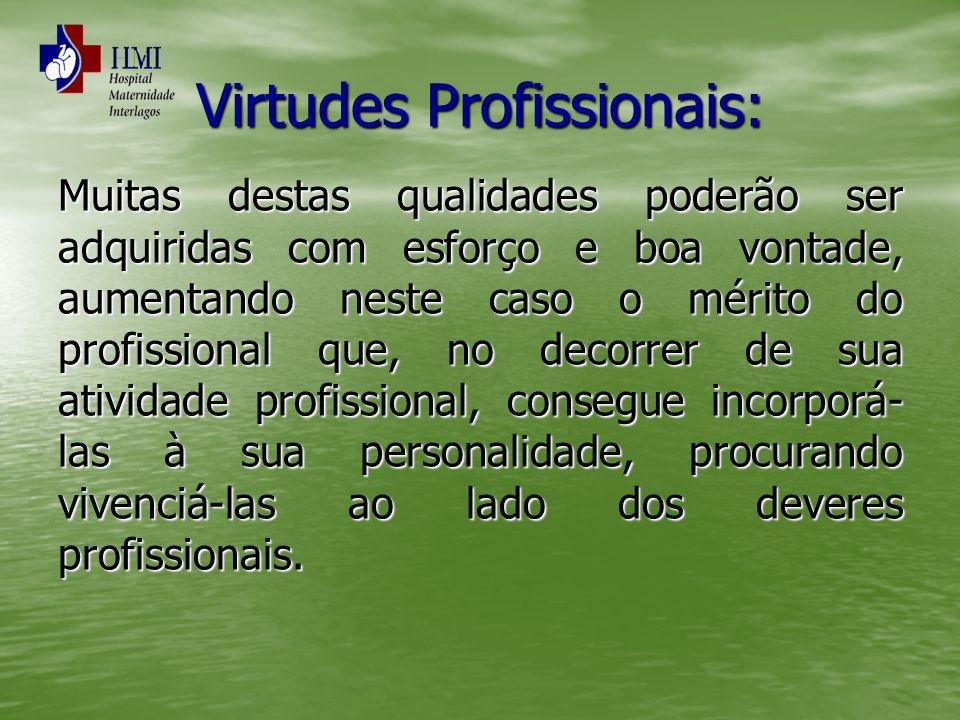 Virtudes Profissionais: Muitas destas qualidades poderão ser adquiridas com esforço e boa vontade, aumentando neste caso o mérito do profissional que,