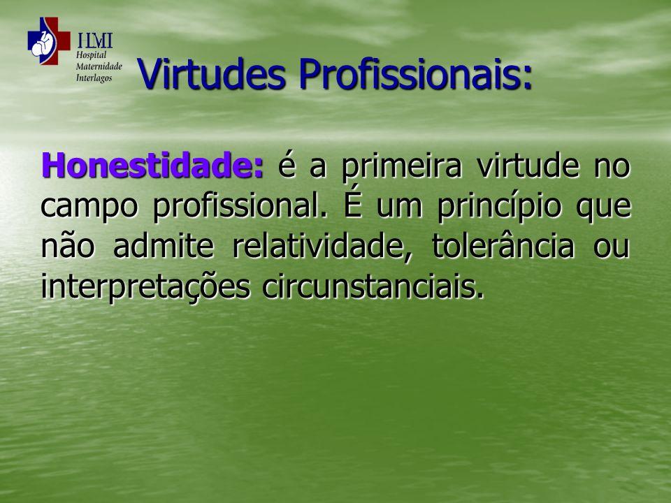 Virtudes Profissionais: Honestidade: é a primeira virtude no campo profissional. É um princípio que não admite relatividade, tolerância ou interpretaç