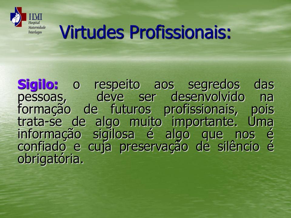 Virtudes Profissionais: Sigilo: o respeito aos segredos das pessoas, deve ser desenvolvido na formação de futuros profissionais, pois trata-se de algo