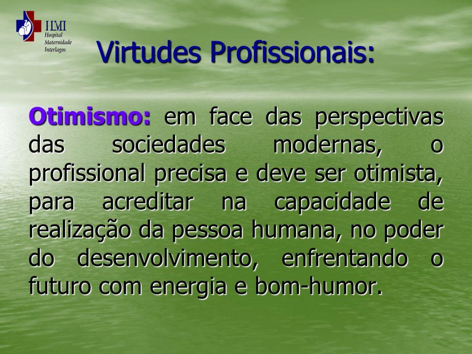 Virtudes Profissionais: Otimismo: em face das perspectivas das sociedades modernas, o profissional precisa e deve ser otimista, para acreditar na capa