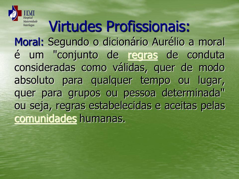 Virtudes Profissionais: Moral: Segundo o dicionário Aurélio a moral é um