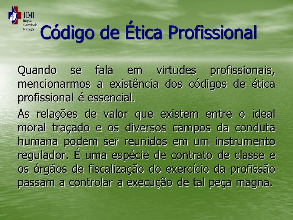 Código de Ética Profissional Código de Ética Profissional Quando se fala em virtudes profissionais, mencionarmos a existência dos códigos de ética pro