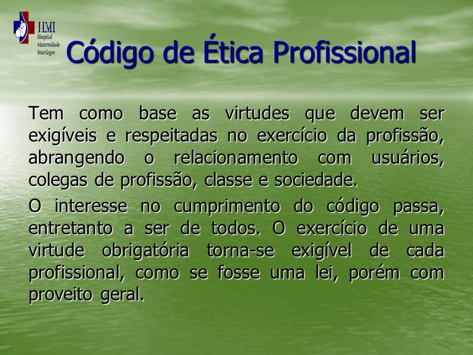 Código de Ética Profissional Código de Ética Profissional Tem como base as virtudes que devem ser exigíveis e respeitadas no exercício da profissão, a