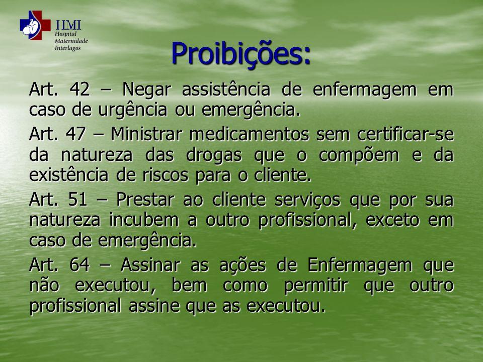 Proibições: Art. 42 – Negar assistência de enfermagem em caso de urgência ou emergência. Art. 47 – Ministrar medicamentos sem certificar-se da naturez