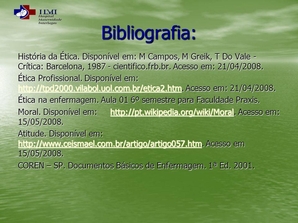 Bibliografia: História da Ética. Disponível em: M Campos, M Greik, T Do Vale - Crítica: Barcelona, 1987 - cientifico.frb.br. Acesso em: 21/04/2008. Ét
