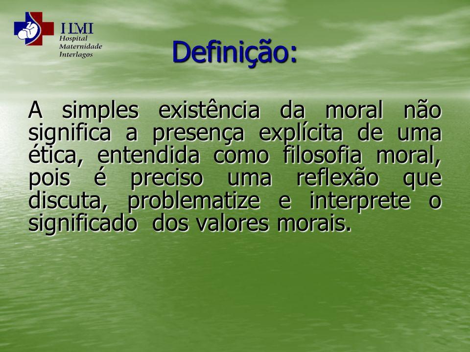 Definição: A simples existência da moral não significa a presença explícita de uma ética, entendida como filosofia moral, pois é preciso uma reflexão