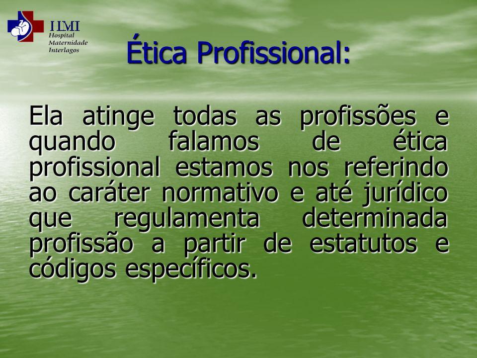 Ética Profissional: Ela atinge todas as profissões e quando falamos de ética profissional estamos nos referindo ao caráter normativo e até jurídico qu
